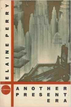 Another Present Era, a novel by Elaine Perry
